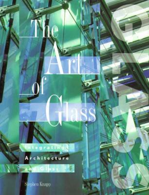 Image for The Art of Glass: Integrating Architecture and Glass