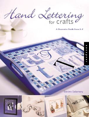 Hand Lettering for Crafts: A Decorative Guide from A to Z, Salamony, Sandra