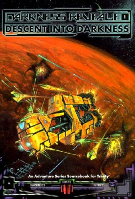 Darkness Revealed: Descent Into Darkness [An Adventure Series Sourcebook for Trinity], Dansky, Richard E.; Baugh, Bruce