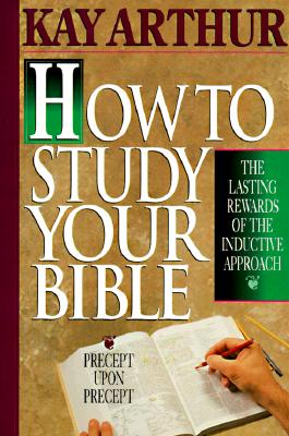 Image for How to Study Your Bible : The Lasting Reward of the Inductive Approach
