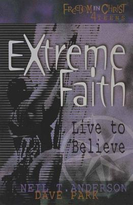 Image for Extreme Faith: Live to Believe (Freedom in Christ 4 Teens)
