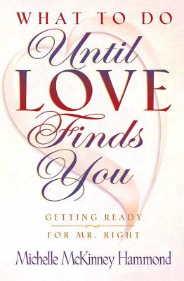 Image for What to Do Until Love Finds You: Getting Ready for Mr. Right