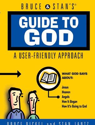 Bruce & Stan's Guide to God: A User-Friendly Approach, Bickel, Bruce; Jantz, Stan
