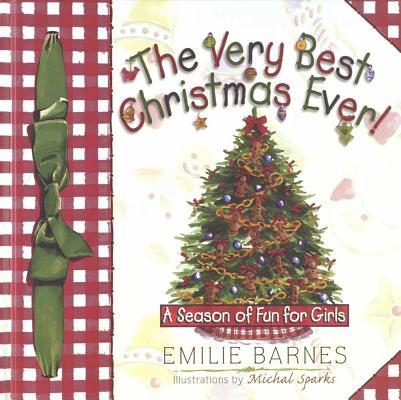 The Very Best Christmas Ever!, Barnes, Emilie; Buchanan, Anne; Buchanan, Elizabeth; Sparks, Michal [Illustrator]