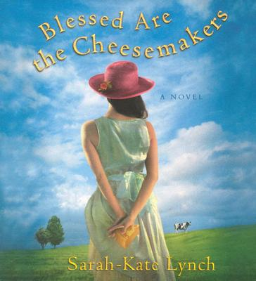 Blessed Are the Cheesemakers, Sarah-Kate Lynch