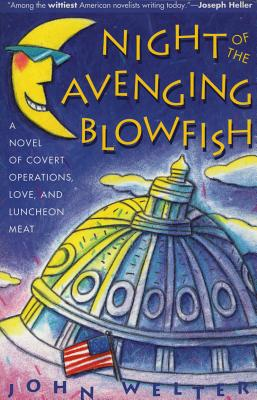Night of the Avenging Blowfish: A Novel of Covert Operations, Love, and Luncheon Meat, John Welter
