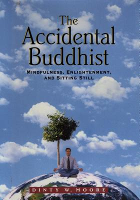 Image for The Accidental Buddhist: Mindfulness, Enlightenment, and Sitting Still