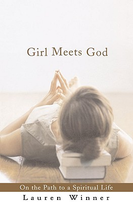 Girl Meets God : On the Path to a Spiritual Life, LAUREN F. WINNER