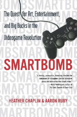 Image for Smartbomb: The Quest for Art, Entertainment, and Big Bucks in the Videogame Revolution