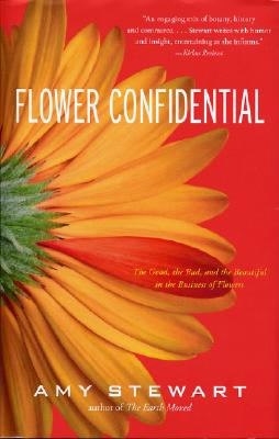Flower Confidential: The Good, the Bad, and the Beautiful in the Business of Flowers, Stewart, Amy