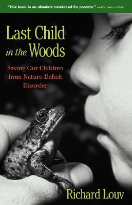 Image for Last Child in the Woods: Saving Our Children from Nature-Deficit Disorder