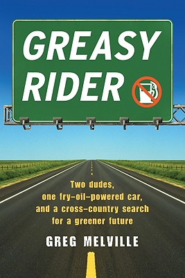 Image for Greasy Rider: Two Dudes, One Fry-Oil-Powered Car, and a Cross-Country Search for a Greener Future
