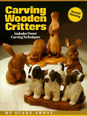 Carving Wooden Critters: Includes Power Carving Techniques, Diane Ernst