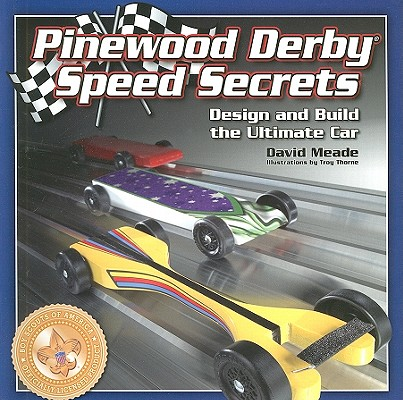 Winning the ' Pinewood Derby ' : Ultimate Speed Secrets for Building the Fastest Car, David Meade