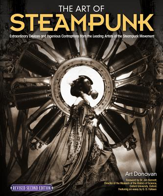 Image for The Art of Steampunk, Revised Second Edition: Extraordinary Devices and Ingenious Contraptions from the Leading Artists of the Steampunk Movement (Fox Chapel Publishing)
