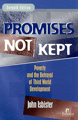 Image for Promises Not Kept: Poverty and The Betrayal of Third World Development