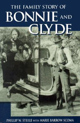 The Family Story of Bonnie and Clyde, Phillip W. Steele, Marie Barrow Scoma