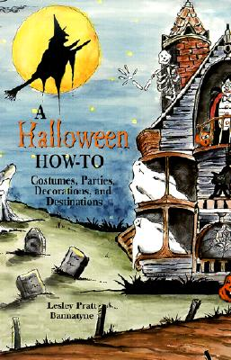 Image for Halloween How-To, A: Costumes, Parties, Decorations, and Destinations