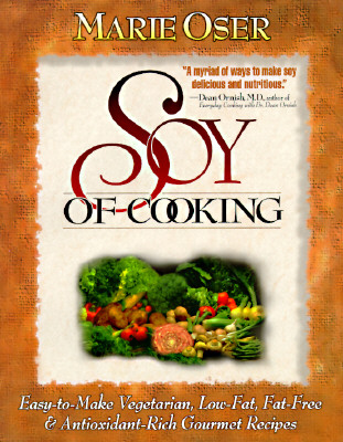 Image for Soy of Cooking: Easy-to-Make, Vegetarian, Low-Fat, Fat-Free, and Antioxidant-Rich Gourmet Recipes