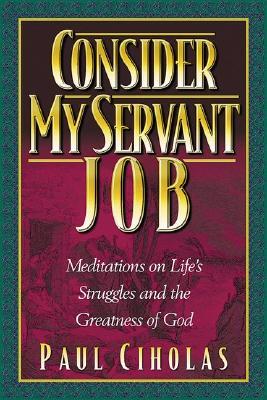 Image for Consider My Servant Job : Meditations on Lifes Struggles and Gods Faithfulness