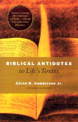 Biblical Antidotes to Life's Toxins, Glenn K. Gunderson, Kathy Gisi Wimbish