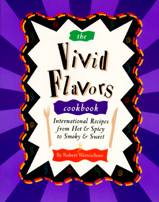 Image for The Vivid Flavors Cookbook: International Recipes from Hot & Spicy to Smoky & Sweet