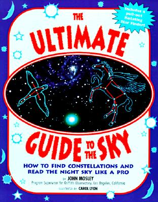 Image for The Ultimate Guide to the Sky: How to Find Constellations and Read the Night Sky Like a Pro