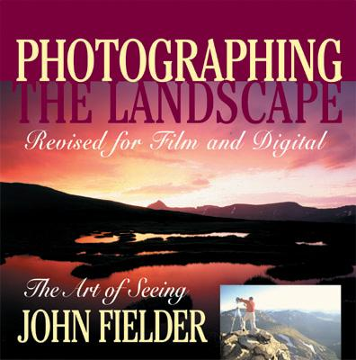 Image for Photographing the Landscape: The Art of Seeing