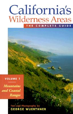 California's Wilderness Areas: Mountains and Coastal Ranges (Wilderness Guidebooks), Wuerthner, George [Photographer]
