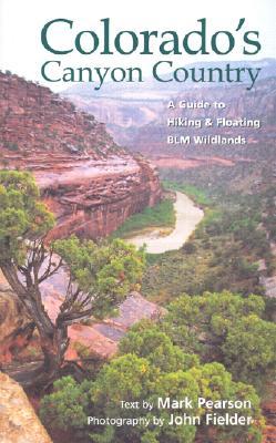 Colorado's Canyon Country, Mark Pearson, John Fielder