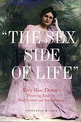 "Image for ""The Sex Side Of Life"" Mary Ware Dennett's Pioneering Battle for Birth Control and Sex Education"