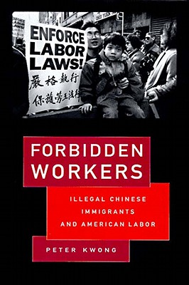 Image for Forbidden Workers: Illegal Chinese Immigrants and American Labor