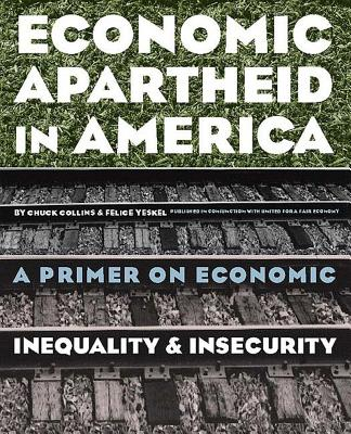 Image for Economic Apartheid in America: A Primer on Economic Inequality and Security
