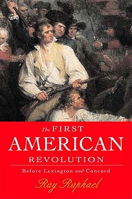 The First American Revolution: Before Lexington and Concord, Raphael, Ray