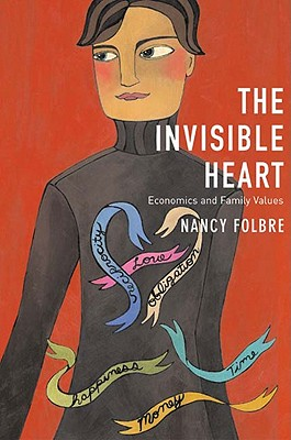 The Invisible Heart: Economics and Family Values, Folbre, Nancy