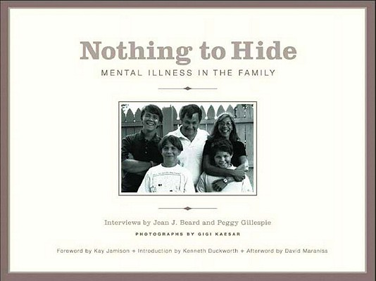 Nothing to Hide: Mental Illness in the Family, Beard, Jean J.; Gillespie, Peggy