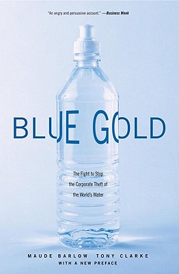 Image for Blue Gold: The Fight to Stop the Corporate Theft of the World's Water