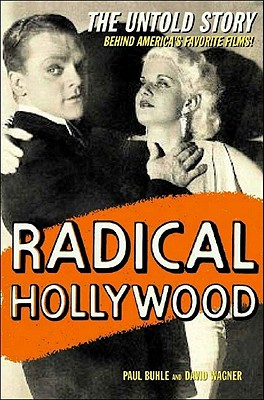 Image for Radical Hollywood: The Untold Story Behind America's Favorite Movies