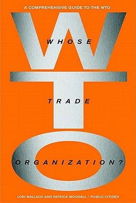 Whose Trade Organization?: The Comprehensive Guide to the Wto, Wallach, Lori; Woodall, Patrick