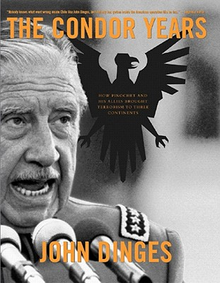 Image for The Condor Years: How Pinochet And His Allies Brought Terrorism To Three Continents