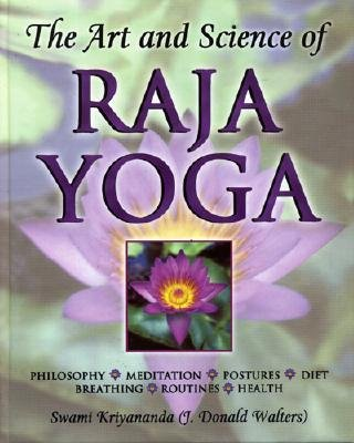 The Art and Science of Raja Yoga: Fourteen Steps to Higher Awareness: Based on the Teachings of Paramhansa Yogananda, Kriyananda, Swami; Walters, J. Donald