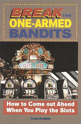 Image for Break the One-Armed Bandits: How to Come Out Ahead When You Play the Slots