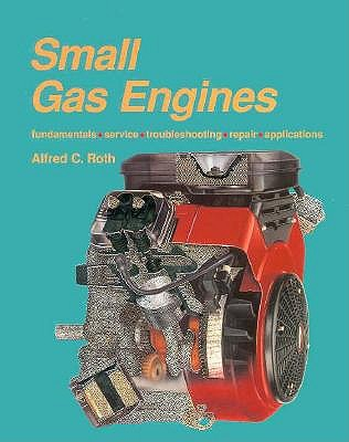 Image for Small Gas Engines: Fundamentals, Service, Troubleshooting, Repair, Applications