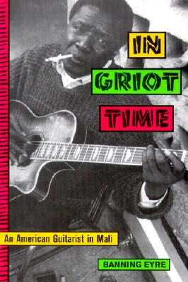 In Griot Time: An American Guitarist in Mali, Eyre, Banning
