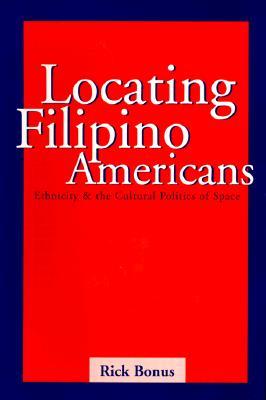 Locating Filipino Americans: Ethnicity and the Cultural Politics of Space, Bonus, Rick
