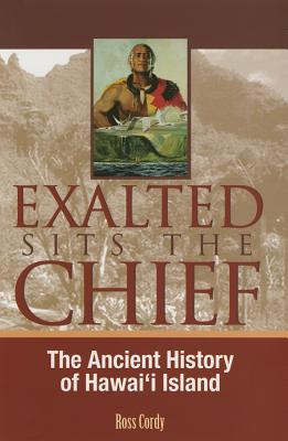 Image for Exalted Sits the Chief: the ancient history of Hawai'i Island