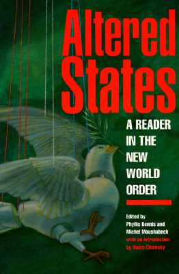 Altered States: A Reader in the New World Order, Bennis, Phyllis; Moushabeck, Michel; Chomsky, Noam