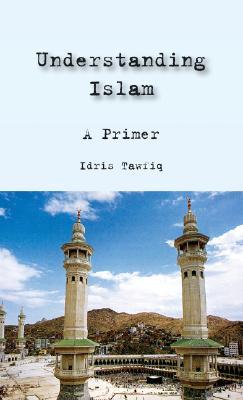 """Understanding Islam: A Primer, """"Tawfiq, Idris"""""""