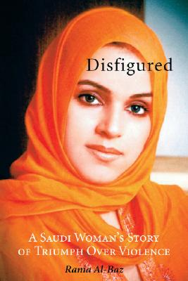 Image for Disfigured : A Saudi Woman's Story of Triumph over Violence