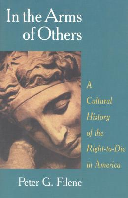 Image for In the Arms of Others: A Cultural History of the Right-to-Die in America